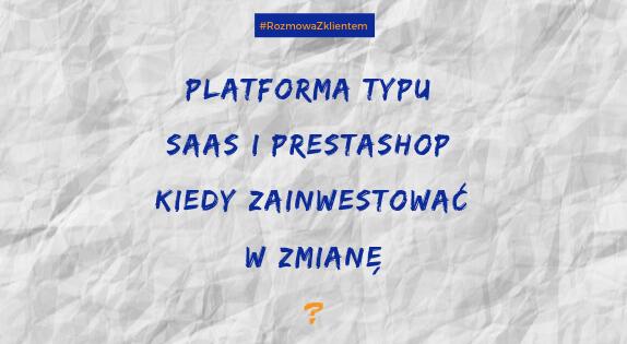Platforma typu SaaS i Prestashop – kiedy warto zainwestować w zmianę?