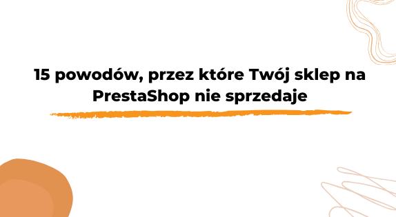 15 powodów, przez które Twój sklep na PrestaShop nie sprzedaje