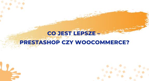 Która platforma jest lepsza – PrestaShop czy WooCommerce?