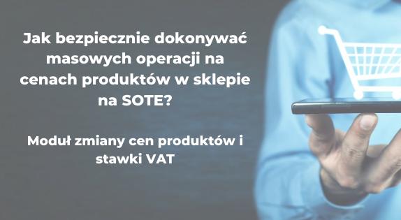 Jak bezpiecznie dokonywać masowych operacji na cenach produktów w sklepie na SOTE?
