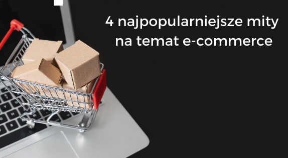 4 najpopularniejsze mity na temat e-commerce