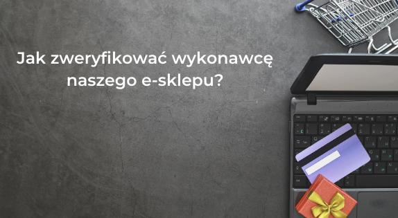 Jak zweryfikować wykonawcę naszego e-sklepu?
